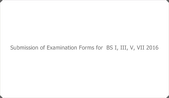 Submission of Examination Forms for  BS I, III, V, VII 2016