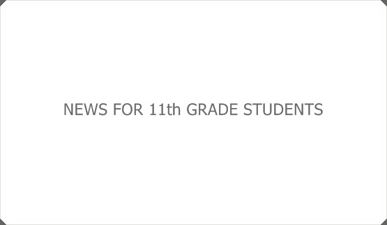 NEWS FOR 11th GRADE STUDENTS