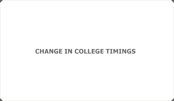 CHANGE IN COLLEGE TIMINGS