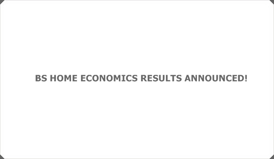 BS HOME ECONOMICS RESULTS ANNOUNCED!