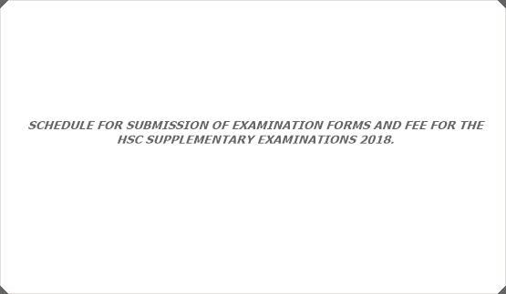 SCHEDULE FOR SUBMISSION OF EXAMINATION FORMS AND FEE FOR THE HSC SUPPLEMENTARY EXAMINATIONS 2018.