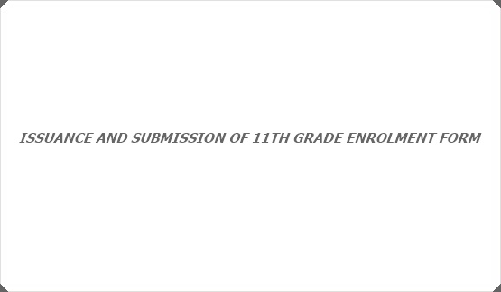 ISSUANCE AND SUBMISSION OF 11TH GRADE ENROLMENT FORM