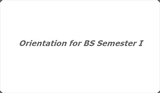 Orientation for BS Semester I