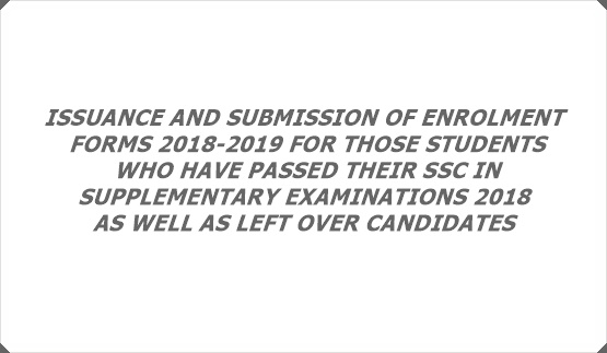 ISSUANCE AND SUBMISSION OF ENROLMENT FORMS 2018-2019 FOR THOSE STUDENTS WHO HAVE PASSED THEIR SSC IN SUPPLEMENTARY EXAMINATIONS 2018 AS WELL AS LEFT OVER CANDIDATES