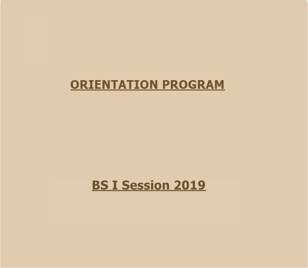 ORIENTATION PROGRAM OF BS I STUDENTS 2019