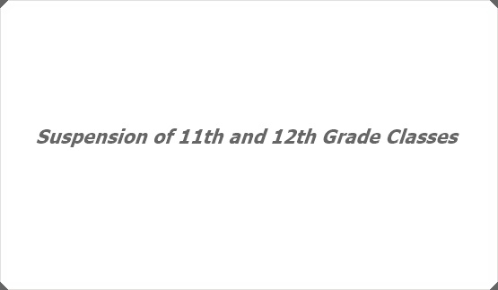 Suspension of 11th and 12th Grade Classes