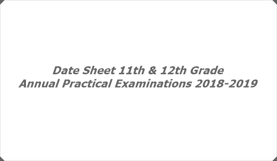 Date Sheet 11th & 12th Grade Annual Practical Examinations 2018-2019