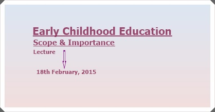 Lecture: Scope and Importance of Early Childhood Education