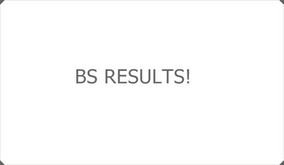 BS RESULTS!