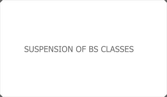 SUSPENSION OF BS CLASSES