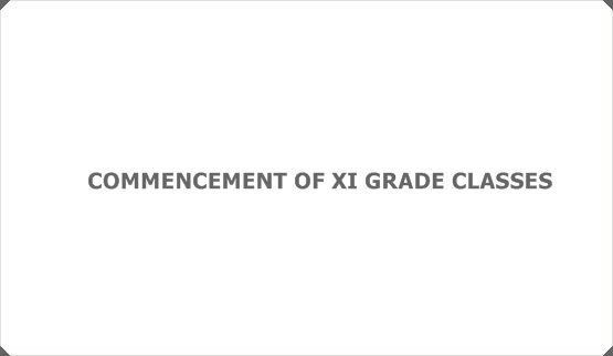 COMMENCEMENT OF XI GRADE CLASSES