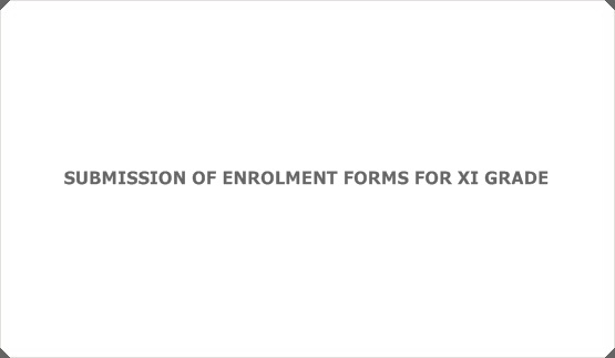 SUBMISSION OF ENROLMENT FORMS FOR XI GRADE