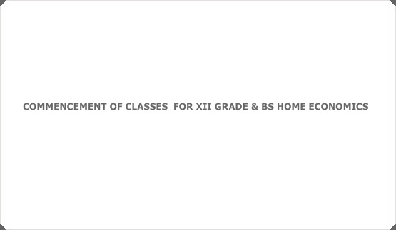 COMMENCEMENT OF CLASSES  FOR XII GRADE & BS HOME ECONOMICS