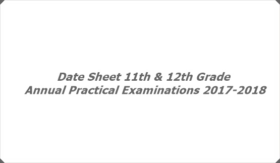 Date Sheet 11th & 12th Grade Annual Practical Examinations 2017-2018