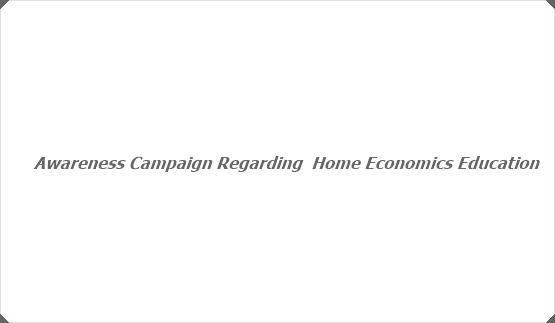 Awareness Campaign Regarding  Home Economics Education