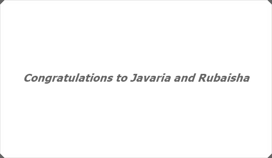 Congratulations to Javaria and Rubaisha